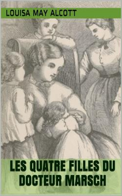 Alcott 4 filles du docteur marsch