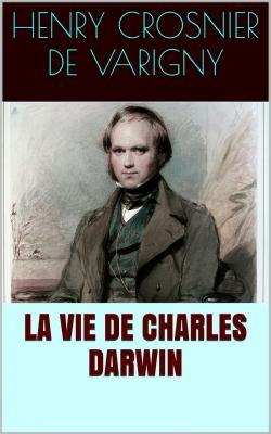 Varigny la vie de charles darwin