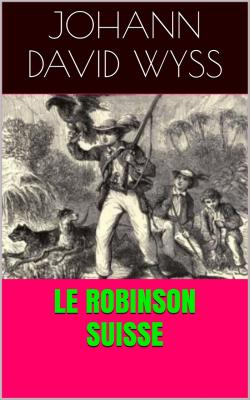 Wyss le robinson suisse